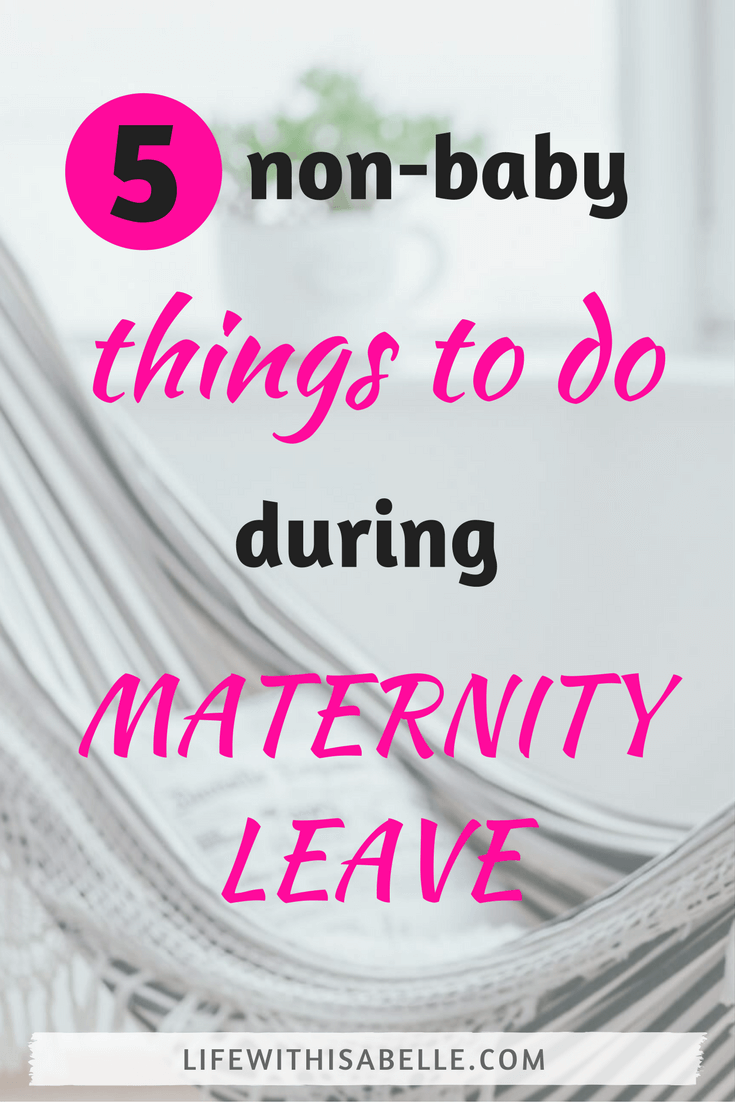Non-baby things to do during maternity leave